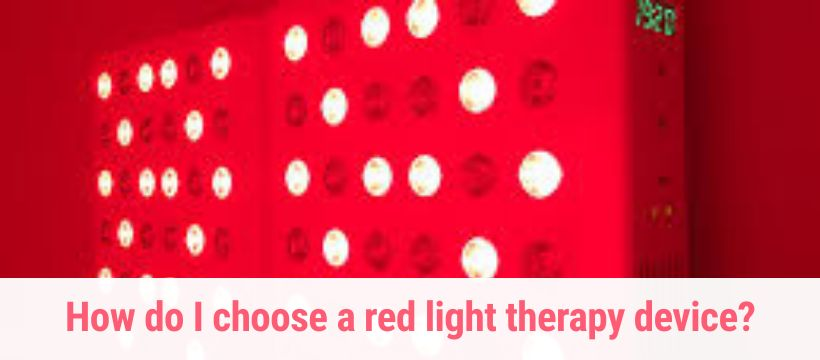 How do I choose a red light therapy device?